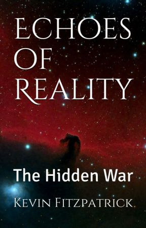 Echoes of Reality: The Hidden War by KFitzpatrickNovels