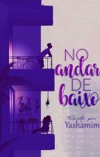 No Andar de Baixo #1 by Yashamim