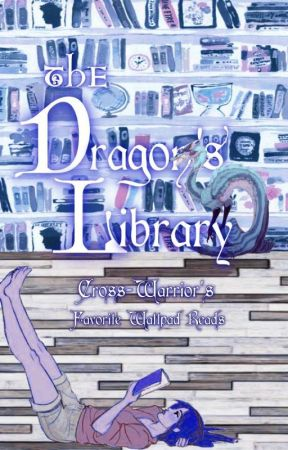 The Dragon's Library: Wattpad Favorites by Cross-Warrior