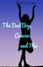 The Bad Boy,Cancer,and Me by hugs_for_hippies