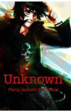 Unknown (Percy Jackson fanfic) (on hold) by Forgotendarkangel