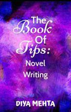 The Book Of Tips: Novel Writing by SprkleStarz