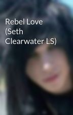 Rebel Love (Seth Clearwater LS) by BuggVanitySixx