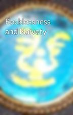 Recklessness and Naivety by Anamyth