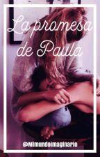 La promesa de Paula || Historia LGBT || by Mimundoimaginario