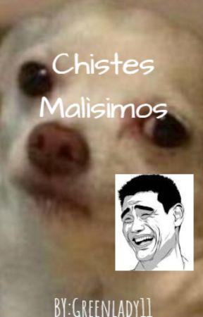 Chistes malìsimos by Greenlady11