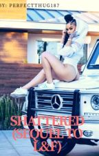 Shattered (Chris Brown) (Sequel) book2 by PerfectThug187