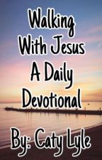 Walking With Jesus A Daily Devotional by catyloveswriting