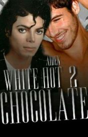 White HOT Chocolate 2 (an unconventional Michael Jackson love story) *GuyxGuy* by NouisJackson