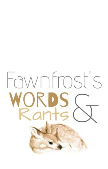 Fawnfrost's Words & Rants