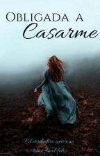 Obligada a Casarme by NattyLee1995