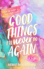 Good Things I'll Never Do Again by WendyGreene11