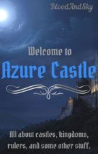 Welcome to Azure Castle by BloodAndSky