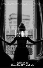 The Maid ✔ | 𝐝𝐚𝐲𝟔 𝐟𝐟 by JiminAteAllTheMochi
