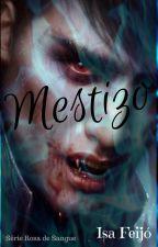MESTIZO - Rosa de Sangue by IsaFeijo