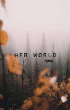 Her World by kelseypk2702