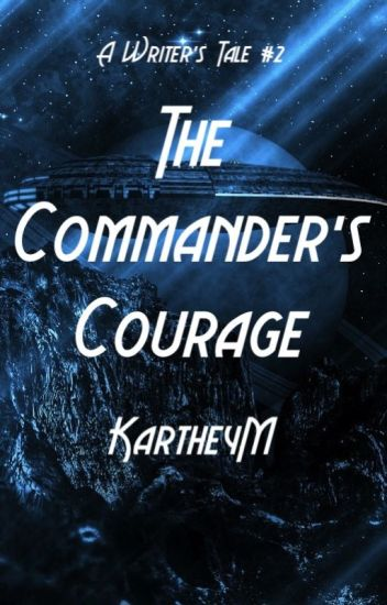 A Writer's Tale #2: The Commander's Courage