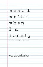 what I write when I'm lonely by curiouslysky