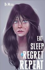 Eat Sleep Regret Repeat by Cuteme_meA