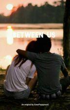 Between Us  by XoxoPuppyoxoX