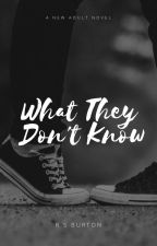 What They Don't Know by Xebbex