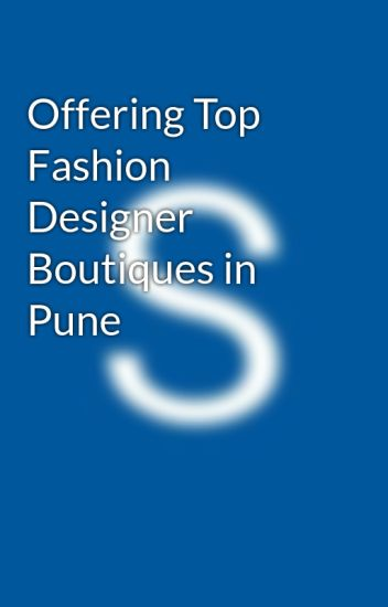 Offering Top Fashion Designer Boutiques In Pune Sagar Jadhav Wattpad