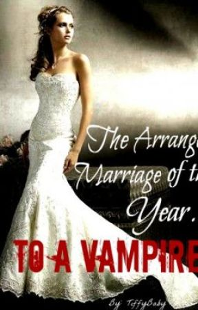 The Arrranged Marriage of the year... To A Vampire by tiffybaby
