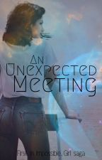 An Unexpected Meeting (1st in Impossible Girl Saga) by padme37221