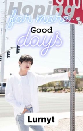 Hoping for more good days -//kth by lurnyt
