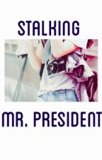 Stalking Mr. President by itsMizuki