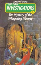 THE MYSTERY OF THE WHISPERING MUMMY by 333investigators