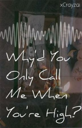 Why'd You Only Call Me When You're High? by abstracting