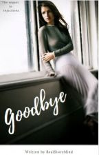Goodbye {Sequel to Injections/ Anna Kendrick x You} by RealStoryMind