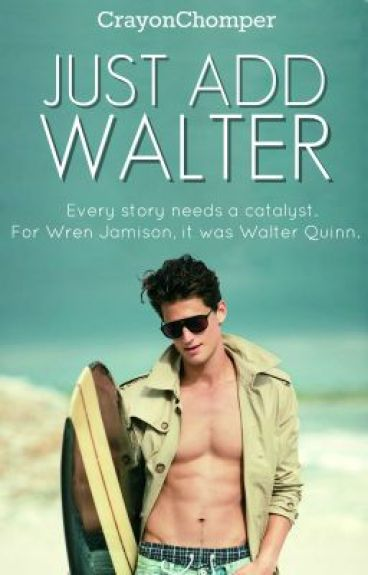 Just Add Walter