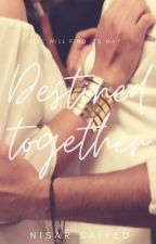 Destined Together by saiyednisar