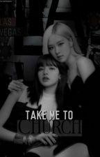take me to church • chaelisa by yesoryesmo
