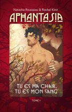 Aphantasia Tome 1 - Tu es ma chair, tu es mon sang by NathEtRochel