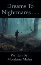 Dreams To Nightmares... (NOT COMPLETED) (ONLY 7 PARTS OUT) by montanamalinn
