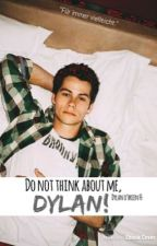 Do not think about me,Dylan. [Dylan o'brien FF] by Bexmmen