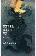 Never Gave Up - A Role-Play by silencesflxwers