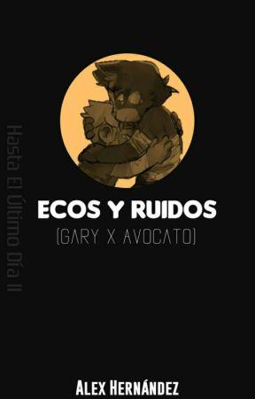 Ecos Y Ruidos (Gary x Avocato) by AlexUniverseCx
