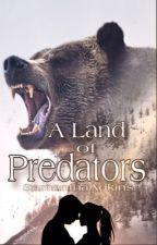 A Land of Predators (#1~ A Land of Predators Series) by BlackDancingShadows