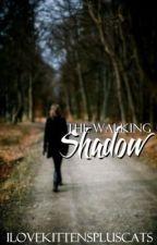 The Walking Shadow *ON HOLD* by ILoveKittensPlusCats