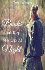 Books That Kept Me Up At Night by aristocrat_