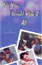 For You, I Would Risk it All by troiaanbellisaario