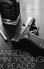 Angel - Min Yoongi x Reader (Mafia AU) by scoupsyouintomyarms