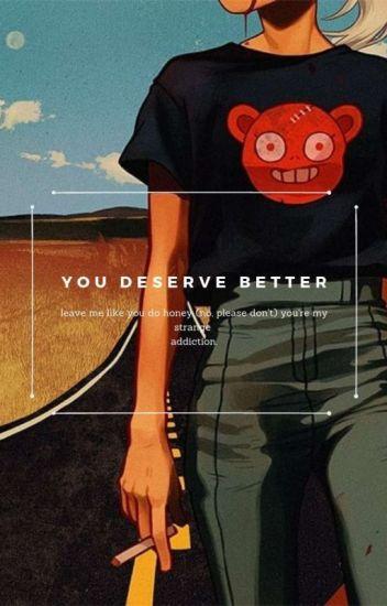 """you deserve better""  myg x pjm"
