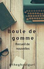 Boule de gomme by theghostgurl