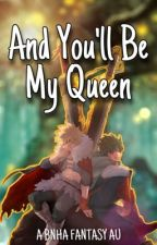 𝓐𝓷𝓭 𝓨𝓸𝓾'𝓵𝓵 𝓑𝓮 𝓜𝔂 𝓠𝓾𝓮𝓮𝓷 (Bakudeku Fantasy AU)  by Auth_and_Quill