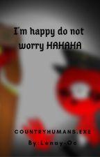I'm happy do not worry HAHAHA by _____BrokenStar-